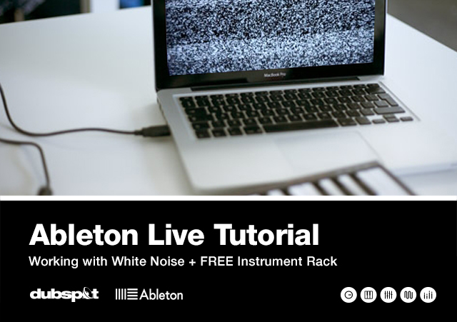 Ableton Tutorial: Working with White Noise + FREE Download | Dubspot