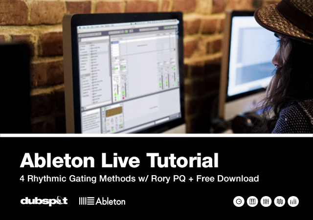 Ableton Live Tutorial: 4 Rhythmic Gating Methods w/ Rory PQ | Dubspot